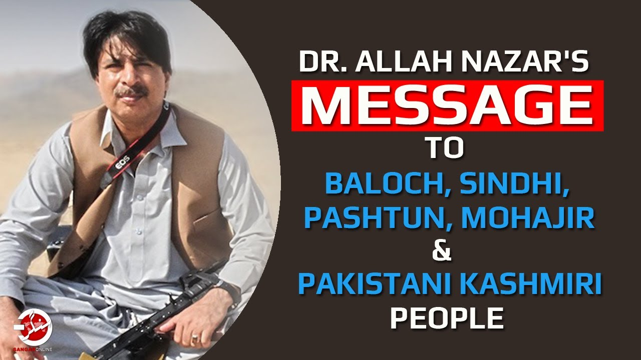 Balochistan Freedom Fighter Dr Allah Nazar Calls for Unity Among Baloch, Sindhi, Mohajir, Pashtuns and Kashmiris to get rid of Punjabi Pakistan